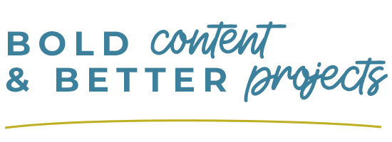 Bold Content and Better Projects